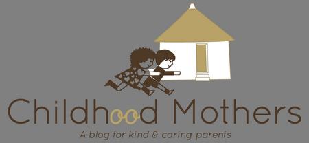 Childhood Mothers – a blog for kind & caring parents
